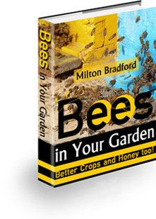 Bees in your Garden: better crops and honey too By Milton bradford