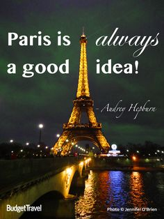 """""""Paris is always a good idea!"""" - Audrey Hepburn #budgettravel #travel #quote FIND YOUR TRAVEL INSPIRATION AT www.budgettravel.com"""