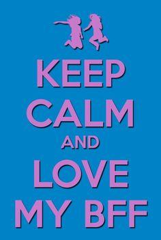Keep Calm And Love My BFF!!!