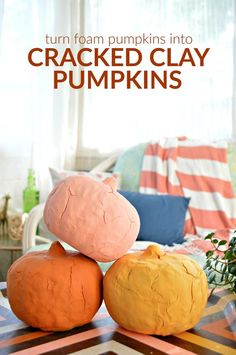 Dollar Store Pumpkins to Cracked Clay Pumpkins