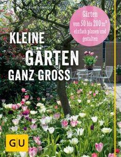 kleine gärten gestalten. praktische lösungen - auch für den, Garten und erstellen