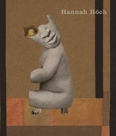 Hannah Höch / [editing by Dawn Ades, Emily Butler, Daniel F. Herrmann].