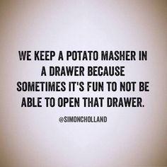 I love being in a hurry and having to fight the potato masher to get to a spatula!