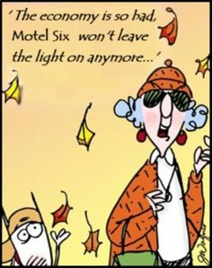 'The economy is so bad, Motel Six won't leave the light on anymore . . . '