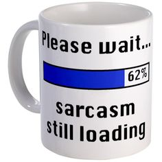 Please wait.....sarcasm still loading, LOL.