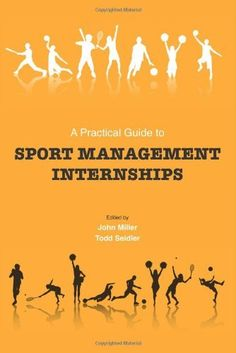 A Practical Guide to Sport Management Internships by John Miller, http://www.amazon.com/dp/1594604673/ref=cm_sw_r_pi_dp_JBzdqb1358XE6