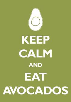 Keep calm and eat avocado