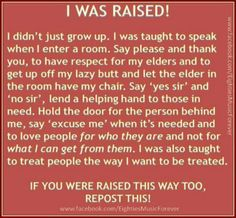 Yes, I was, and I am greatful everyday that I had the good fortune to be raised with compassion and respect. Not everyone has had this privilege. I am so lucky I did ❤