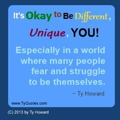 Be Unique Quote by Ty Howard. Being Unique. Being Unique Quotes. Help Stop Bullying. Bullying Stops Here! ( SpeakersOnBullying.com )