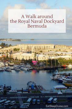 A Walk around the Royal Naval Dockyard in Bermuda