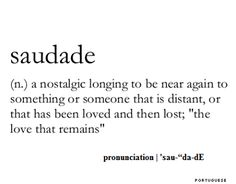 saudade - a longing that can't be described with words Unusual Words, Rare Words, Unique Words, New Words, Interesting Words, Simple Words, Creative Words, Motivacional Quotes, Words Quotes
