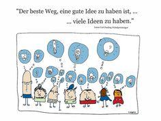Der beste Weg, eine gute Idee zu haben ist, ...