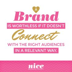 A Brand is worthless if it doesn't connect with the right audience in a relevant way. Building meaningful brands.