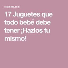 17 Juguetes que todo bebé debe tener ¡Hazlos tu mismo! Baby Hacks, Baby Tips, Learning Centers, Our Baby, Childcare, Baby Care, My Children, Montessori, Crafts For Kids
