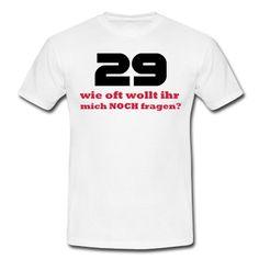 29 Forever / Geburtstags T-Shirts für jung und Alt und die Verleugner29 wie oft wollt ihr mich denn NOCH fragen?T-Shirts.