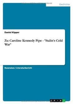"Zu: Caroline Kennedy Pipe - ""Stalin's Cold War"" (German Edition), http://www.amazon.com/dp/3640281993/ref=cm_sw_r_pi_awdm_zUwTvb17Y5SNH"