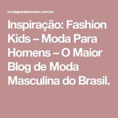 Inspiração: Fashion Kids – Moda Para Homens – O Maior Blog de Moda Masculina do Brasil.