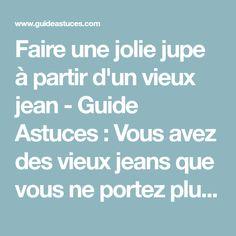Faire une jolie jupe à partir d'un vieux jean - Guide Astuces : Vous avez des vieux jeans que vous ne portez plus ? Je vous propose de les transformer en jupes