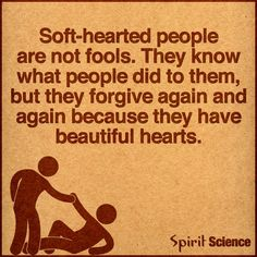 soft hearted people forget the pain and have beautiful heart