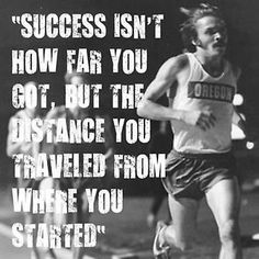 Success isn't how far you got, but the distance you traveled from where you started.