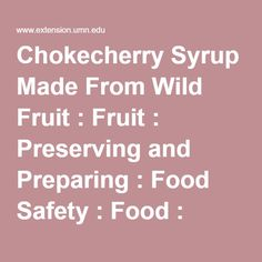 Chokecherry Syrup Made From Wild Fruit : Fruit : Preserving and Preparing : Food Safety : Food : University of Minnesota Extension