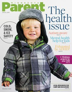 Minnesota Parent Happy New Year from all of us at Minnesota Parent! We're so happy to bring you our first edition of the year — our annual Health Issue, featuring an adorable Cover Kid, Alexander, 2, of Isanti. Photo by Tracy Ann Walsh / Poser Design