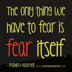 You must realize that fear is not real. It is a product of things you create. Do not misunderstand me danger,is very real, but fear is a choice.