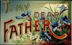 """To My Dear Father"" ~ Vintage floral postcard, ca. Vintage Ephemera, Vintage Cards, Vintage Postcards, Vintage Images, Holiday Postcards, Mother And Father, You Are The Father, Mothers, Father Sday"