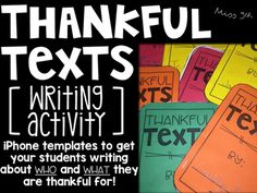 iPhone templates to get your students writing about who and what they are thankful for! This fun writing activity allows students to channel their creative thinking skills via text message. They pick the top 4-6 people or things they are thankful for, and they write a text message to each.