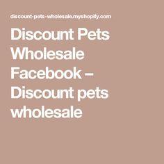 Discount Pets Wholesale Facebook                      – Discount pets wholesale