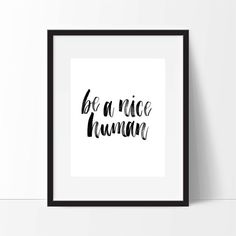Hey, I found this really awesome Etsy listing at https://www.etsy.com/listing/213345349/be-a-nice-human-black-white-typography