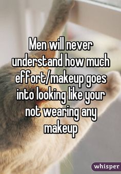 Men will never understand how much effort/makeup goes into looking like your not wearing any makeup Vain Quotes, Best Quotes, Like You, Give It To Me, Apps For Teens, Whisper Quotes, Whisper Confessions, Whisper App, Everyday Quotes