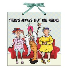 There's Always that One Friend Plaque Funny Cartoons, Funny Jokes, Hilarious, Funny Sarcasm, Crazy Friends, That One Friend, Old Lady Humor, Hump Day Humor, Senior Humor