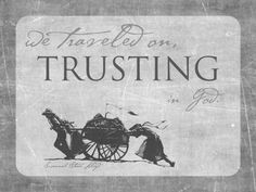 we traveled on trusting in god