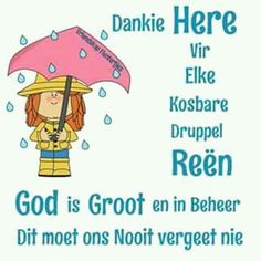 Dankie Here vir elke druppel reen God Is, Oh Beautiful, Goeie More, Afrikaans Quotes, Weather Seasons, Cute Pictures, Qoutes, Projects To Try, Comics