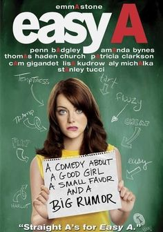 Easy A (2010) Ambitious student Olive decides to boost her popularity by pretending to be the school slut. As the school's swirling rumor mill increases both her notoriety and her finances, Olive enjoys her newfound status but eventually must if it's all worth it.