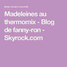Madeleines au thermomix - Blog de fanny-ron - Skyrock.com