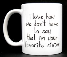 Hey, I found this really awesome Etsy listing at https://www.etsy.com/listing/483507327/favorite-sister-mug-gift-for-her-gift