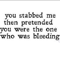 You stabbed me then pretended you were the one who was bleeding