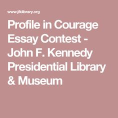 Profile in Courage Essay Contest - John F. Kennedy Presidential Library & Museum