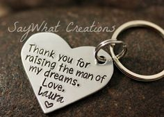 Custom Hand-Stamped Heart Key chain Thank you for raising the man of my dreams. Includes one aluminum heart on a key ring. Heart is stamped with Thank you for raising the man of my dreams. Wedding Gifts For Parents, Gifts For Wedding Party, Wedding Favors, Cute Wedding Ideas, Perfect Wedding, Dream Wedding, Wedding Fun, Wedding Stuff, Wedding Reception Timeline