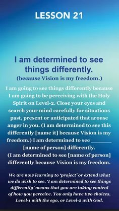 A Course In Miracles Lesson 21 - I am determined to see things differently (because vision is my freedom)