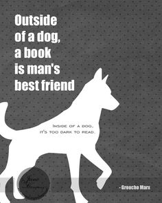 One of my favorite library quotes! Mans Best Friend, Groucho Marx, Featured in Black and Gray, Humour, Funny Typography Print, Dog Art Print, Library Decoration, 8 x 10. $20.00, via Etsy.