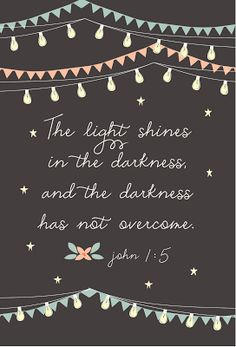 "John 1:5  And that ""Glorious Light is King Jesus Christ, the True Light of the world""!!!  John 3:16-17"