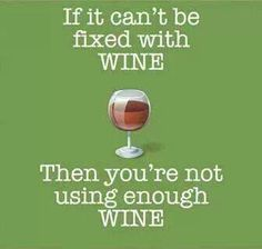 Funny red wine meme... If it can't be fixed with WINE, then you're not using enough WINE.