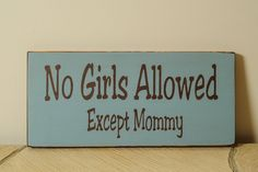 No Girls Allowed Except Mommy Sign by englertandenglert on Etsy, $12.00  For AIden's new bedroom