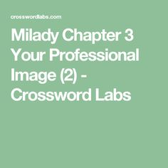 Milady Chapter 3 Your Professional Image (2) - Crossword Labs