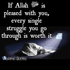 If Allah ﷻ is pleased with you, every single struggle you go through is worth it Alhamdulillah, Hadith, Allah Names, Beautiful Islamic Quotes, Allah Quotes, Islamic World, Important Facts, Good Morning Images, Way Of Life