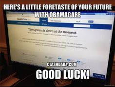 Here's A Little Foretaste of Your Future with ObamaCare: Good Luck!
