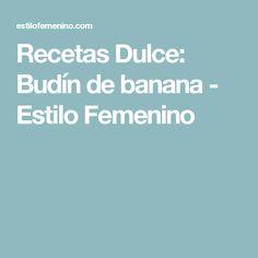 Recetas Dulce: Budín de banana - Estilo Femenino